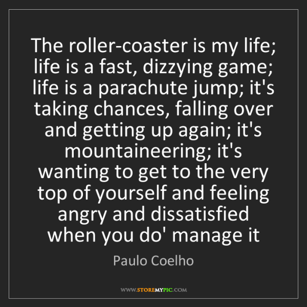 Paulo Coelho: The roller-coaster is my life; life is a fast, dizzying...