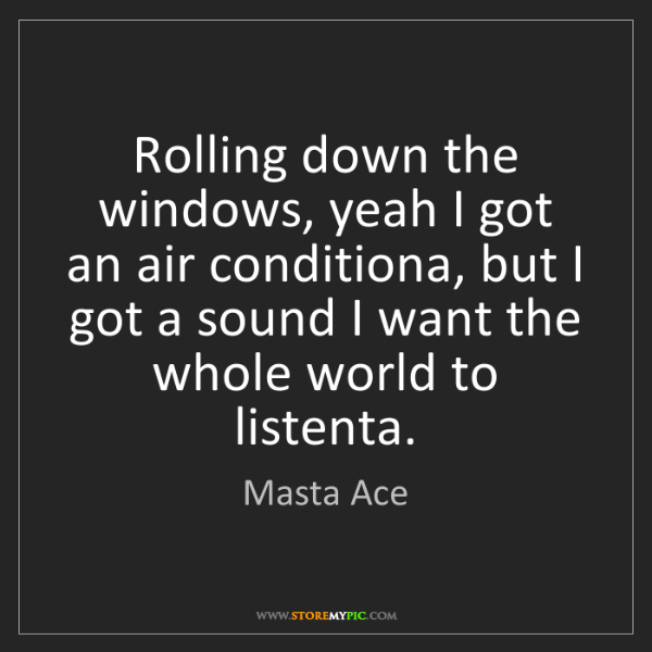 Masta Ace: Rolling down the windows, yeah I got an air conditiona,...