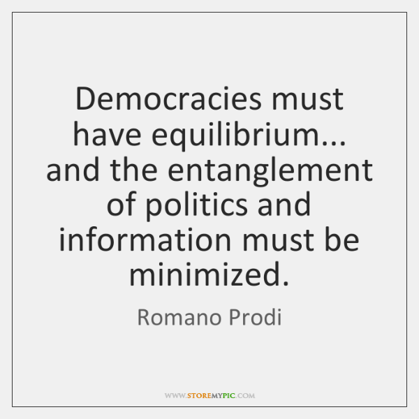 Democracies must have equilibrium... and the entanglement of politics and information must ...