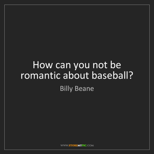 Billy Beane: How can you not be romantic about baseball?