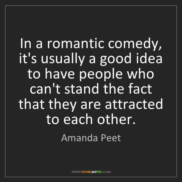 Amanda Peet: In a romantic comedy, it's usually a good idea to have...