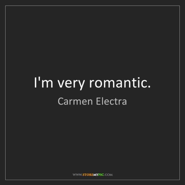 Carmen Electra: I'm very romantic.