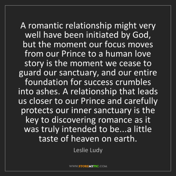 Leslie Ludy: A romantic relationship might very well have been initiated...
