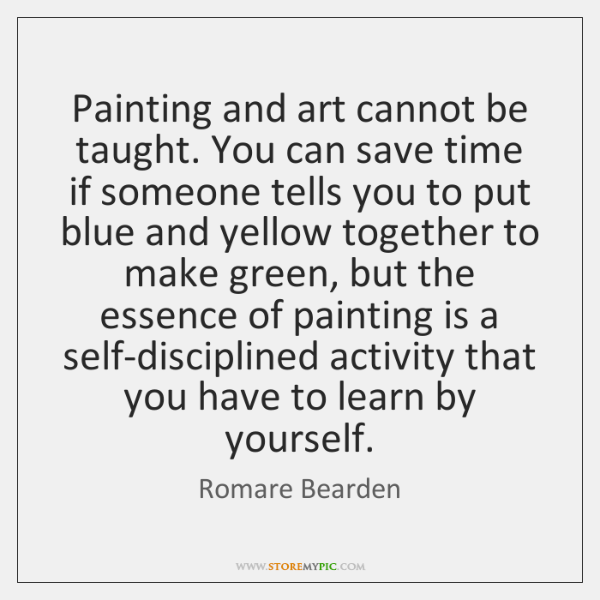Painting and art cannot be taught. You can save time if someone ...