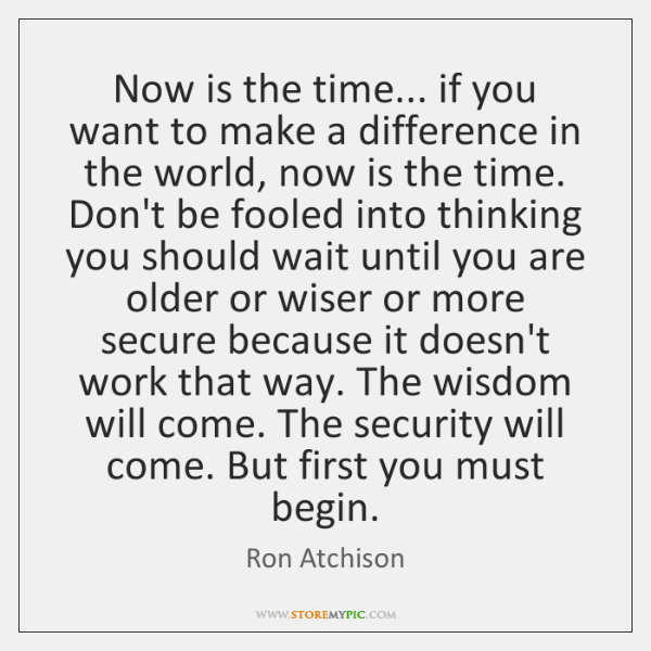 Now is the time... if you want to make a difference in ...