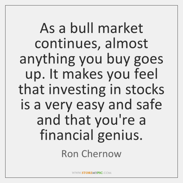 As a bull market continues, almost anything you buy goes up. It ...