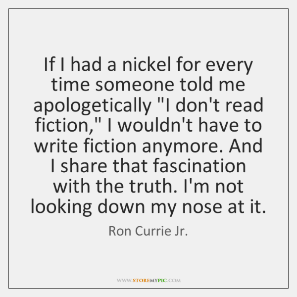 """If I had a nickel for every time someone told me apologetically """"..."""