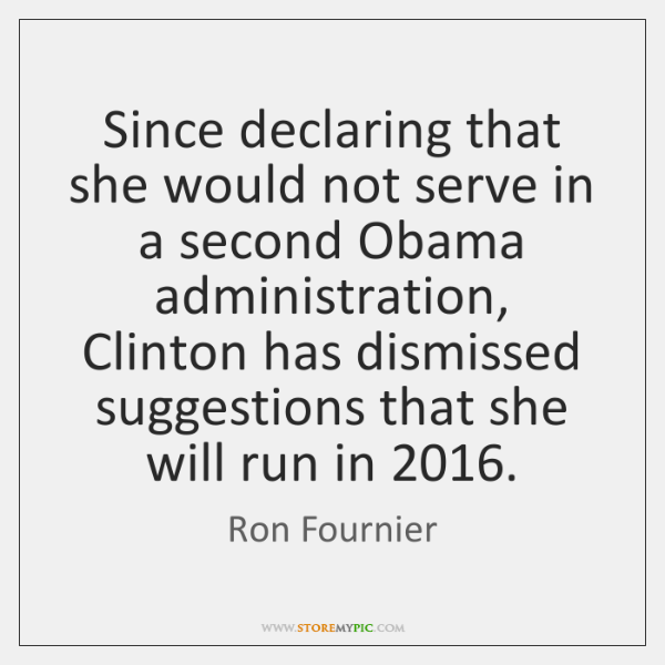 Since declaring that she would not serve in a second Obama administration, ...