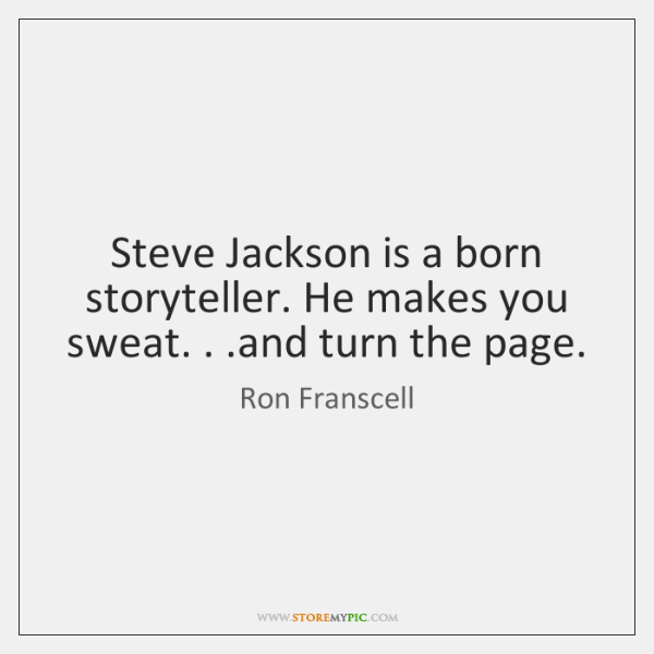 Steve Jackson is a born storyteller. He makes you sweat. . .and turn ...