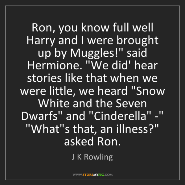 J K Rowling: 'Ron, you know full well Harry and I were brought up...