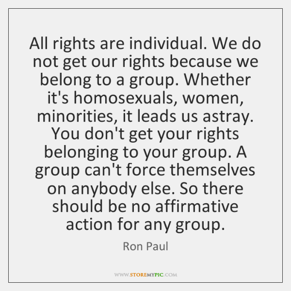 All rights are individual. We do not get our rights because we ...