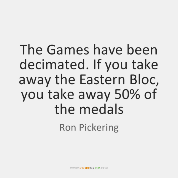 The Games have been decimated. If you take away the Eastern Bloc, ...