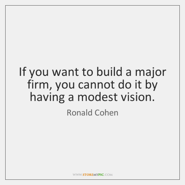 If you want to build a major firm, you cannot do it ...