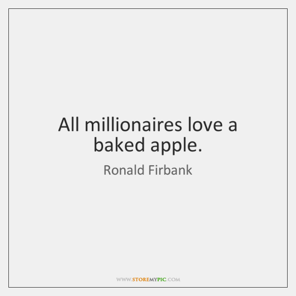 All millionaires love a baked apple.