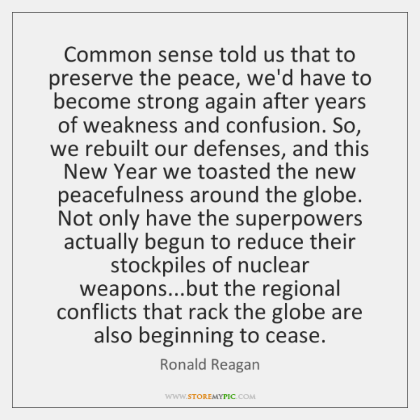 Common sense told us that to preserve the peace, we'd have to ...