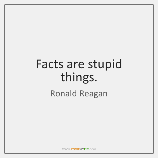 Facts are stupid things.