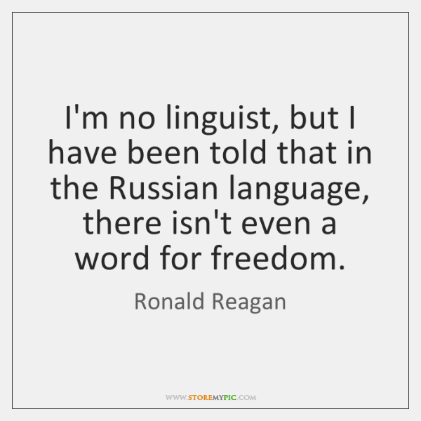 I'm no linguist, but I have been told that in the Russian ...