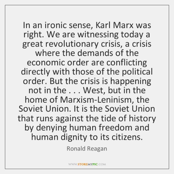 In an ironic sense, Karl Marx was right. We are witnessing today ...