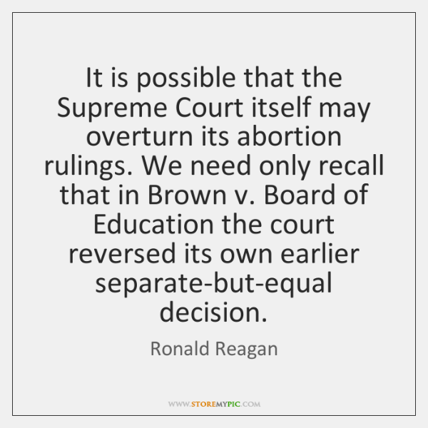 It is possible that the Supreme Court itself may overturn its abortion ...