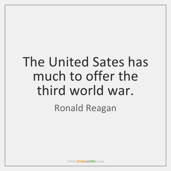 The United Sates has much to offer the third world war.