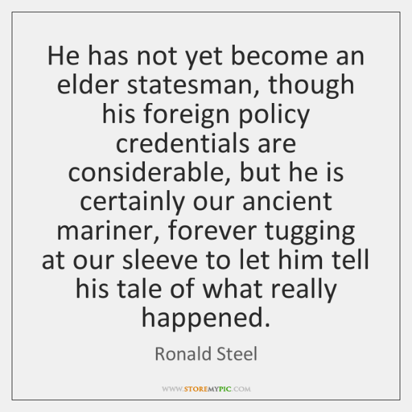 He has not yet become an elder statesman, though his foreign policy ...