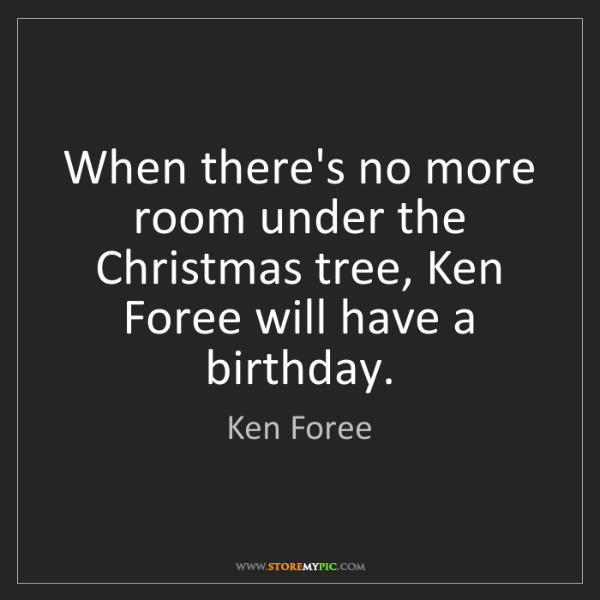 Ken Foree: When there's no more room under the Christmas tree, Ken...