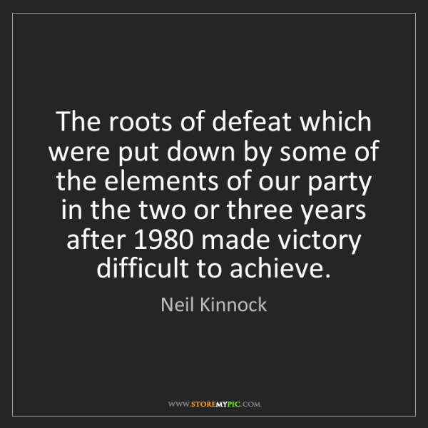 Neil Kinnock: The roots of defeat which were put down by some of the...