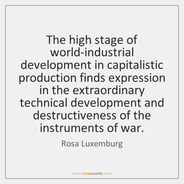 The high stage of world-industrial development in capitalistic production finds expression in ...