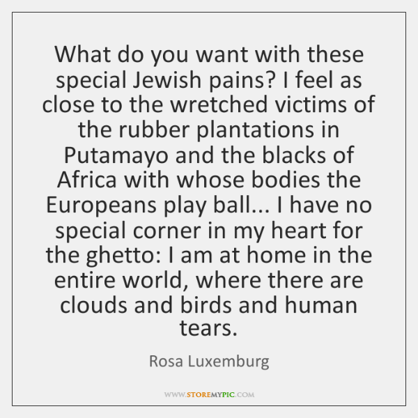What do you want with these special Jewish pains? I feel as ...