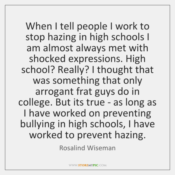 When I tell people I work to stop hazing in high schools ...