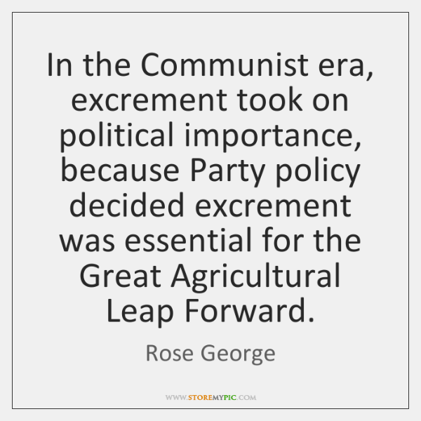 In the Communist era, excrement took on political importance, because Party policy ...