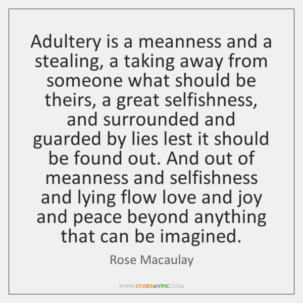 Adultery is a meanness and a stealing, a taking away from someone ...