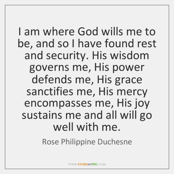 I am where God wills me to be, and so I have ...