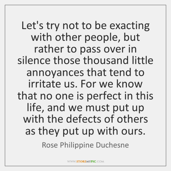 Let's try not to be exacting with other people, but rather to ...