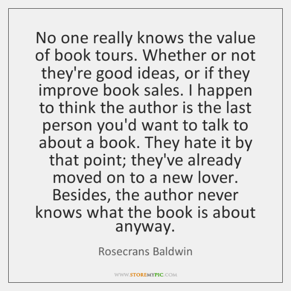 No one really knows the value of book tours. Whether or not ...