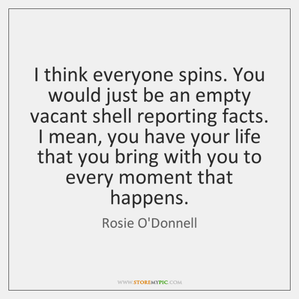 I think everyone spins. You would just be an empty vacant shell ...