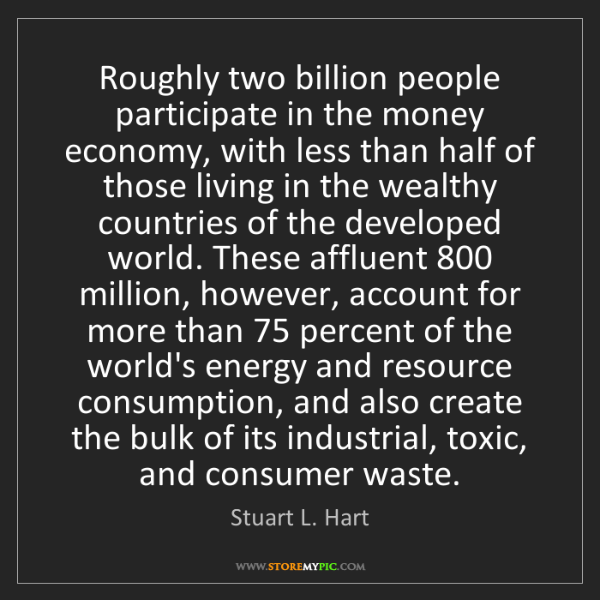 Stuart L. Hart: Roughly two billion people participate in the money economy,...