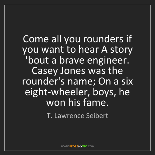 T. Lawrence Seibert: Come all you rounders if you want to hear A story 'bout...