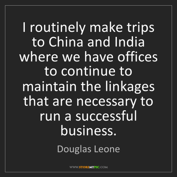 Douglas Leone: I routinely make trips to China and India where we have...