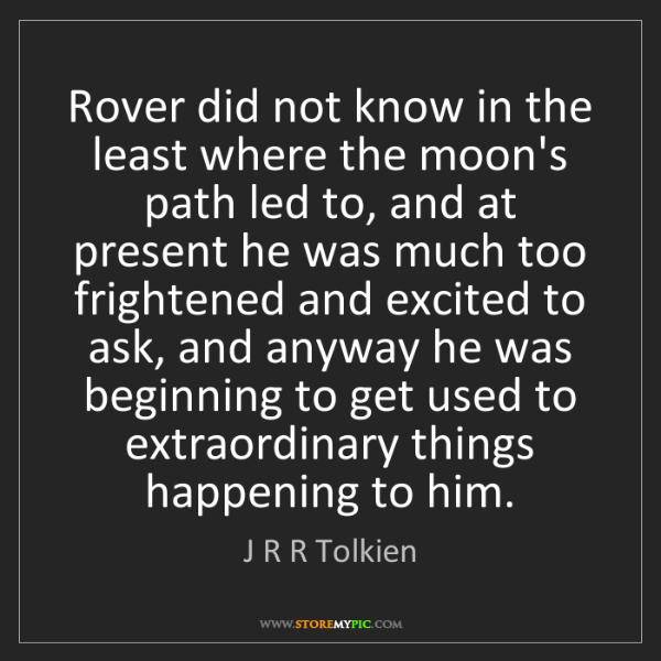 J R R Tolkien: Rover did not know in the least where the moon's path...