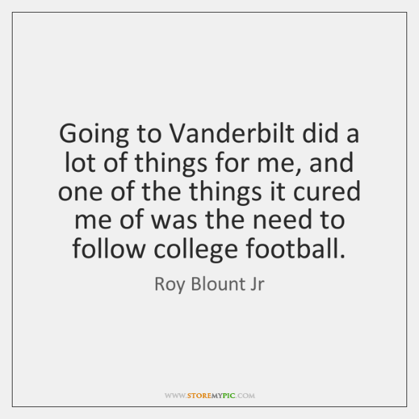 Going to Vanderbilt did a lot of things for me, and one ...