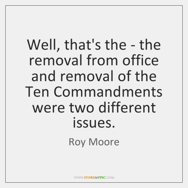 Well, that's the - the removal from office and removal of the ...