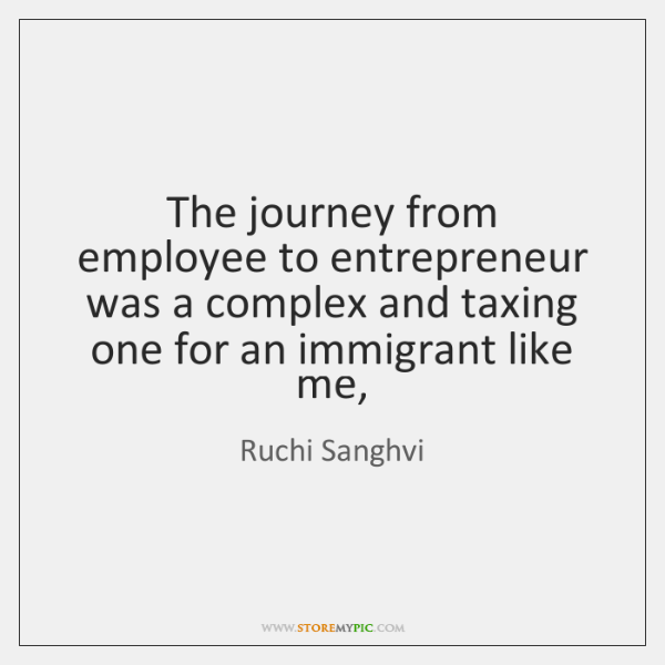 The journey from employee to entrepreneur was a complex and taxing one ...