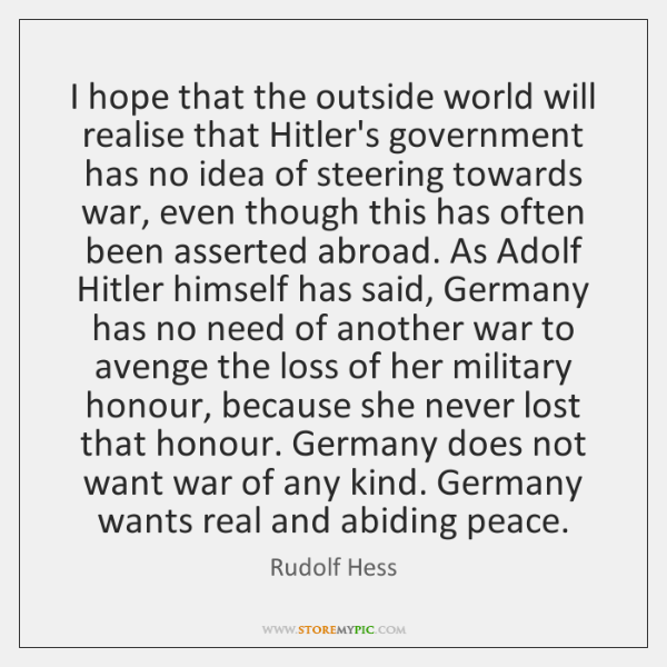 I hope that the outside world will realise that Hitler's government has ...