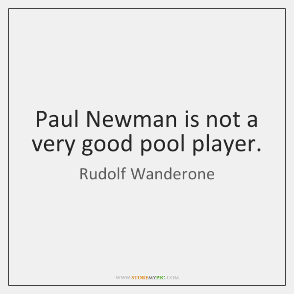 Paul Newman is not a very good pool player.