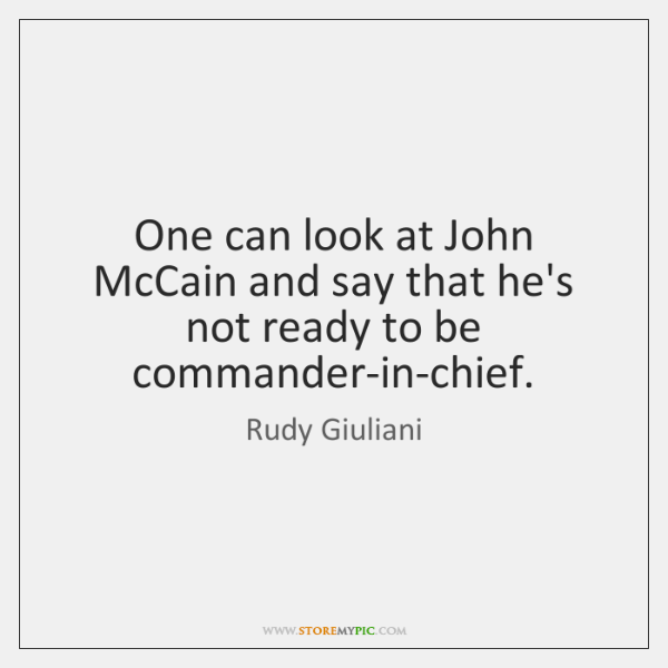 One can look at John McCain and say that he's not ready ...