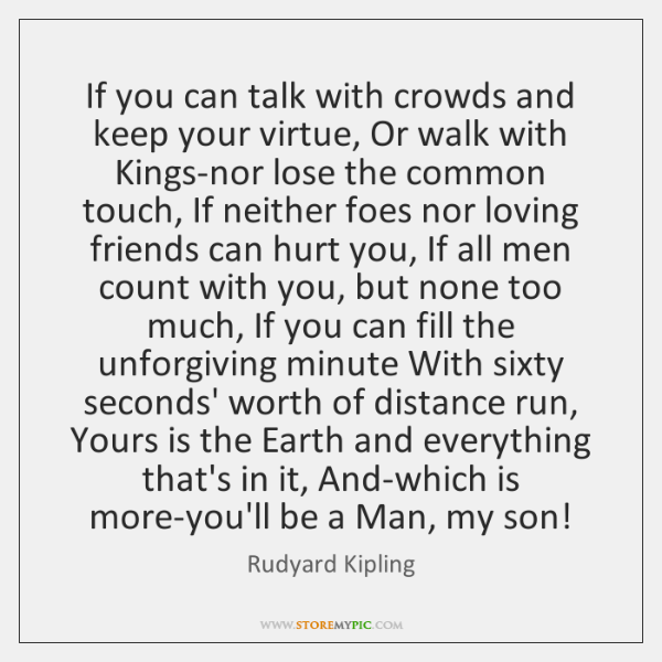 If you can talk with crowds and keep your virtue, Or walk ...