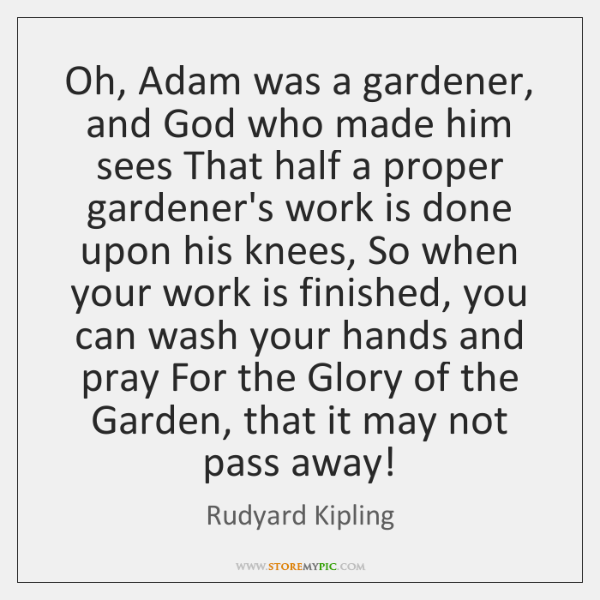 Oh, Adam was a gardener, and God who made him sees That ...