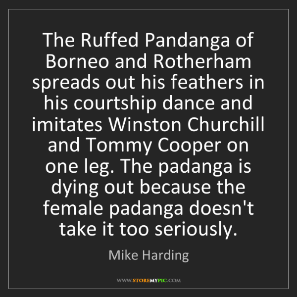 Mike Harding: The Ruffed Pandanga of Borneo and Rotherham spreads out...