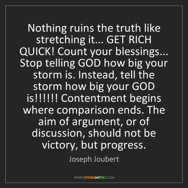 Joseph Joubert: Nothing ruins the truth like stretching it... GET RICH...